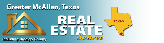 THE REAL ESTATE SOURCE - MCALLEN : Greater McAllen, Texas area, including McAllen, Mission, Pharr, Edinburg, Hidalgo, Donna, San Juan, Weslaco and Hidalgo County.
